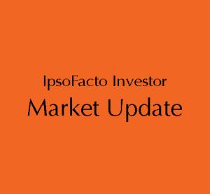 IpsoFacto Investor market update